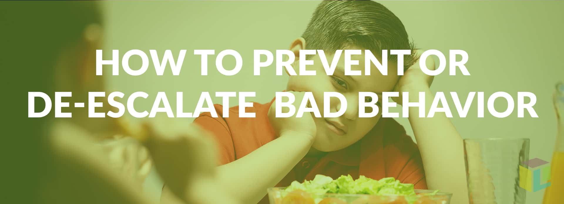 How To Prevent Or De-escalate Acting Out And Bad Behavior