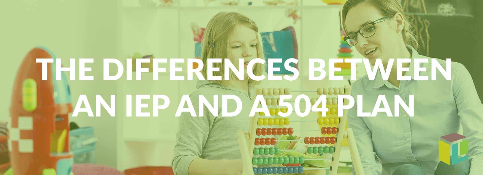 What Is The Difference Between An IEP And A 504 Plan