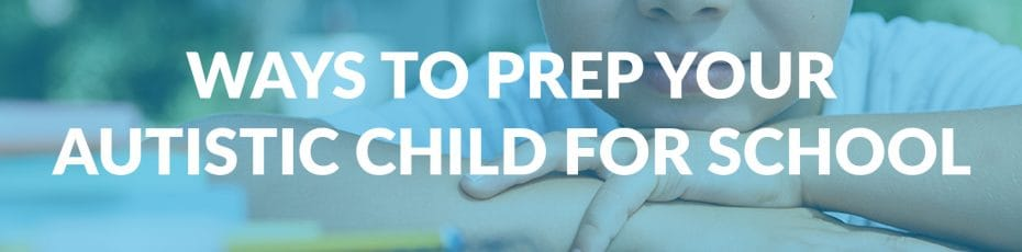4 Ways To Prep Students With Autism For The New School Year