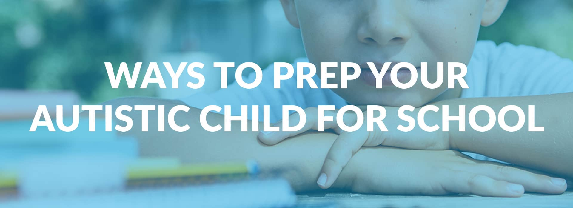 4 Ways To Prep Students With ASD For The New School Year