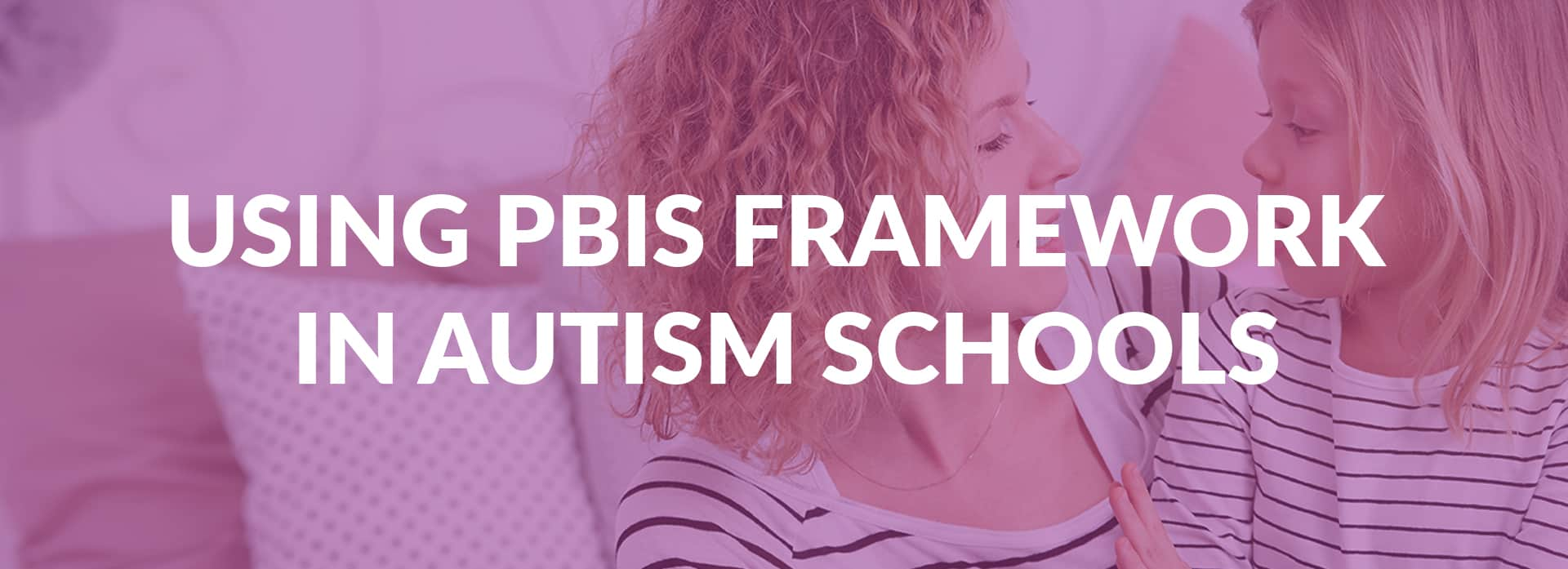 Using The PBIS Approach To Improve Behavior In Autism Schools