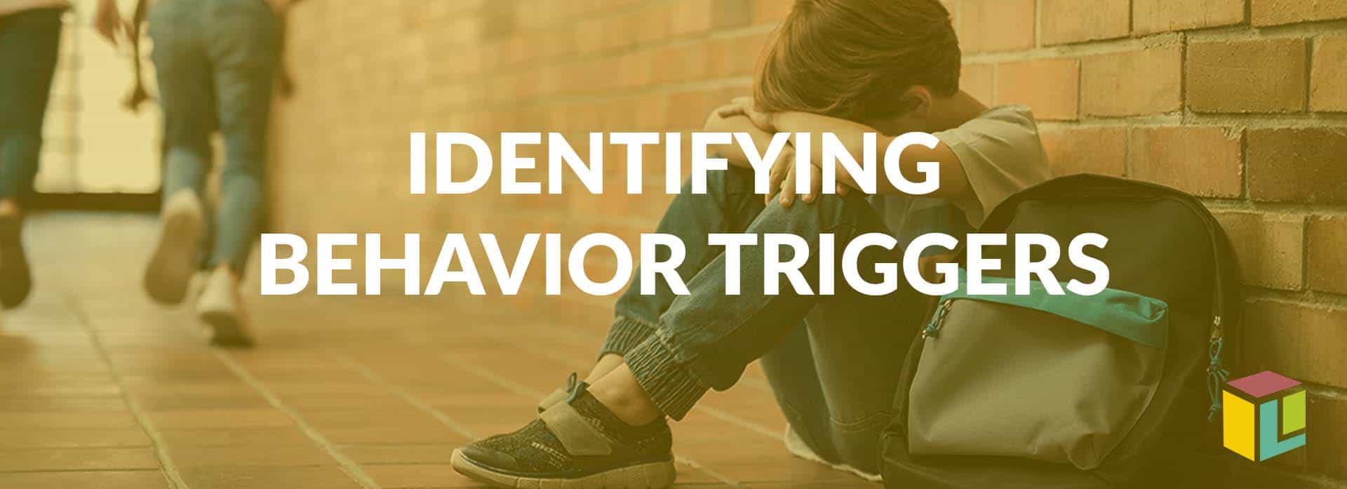 Identify Behavior Triggers To Promote Positive Behavior
