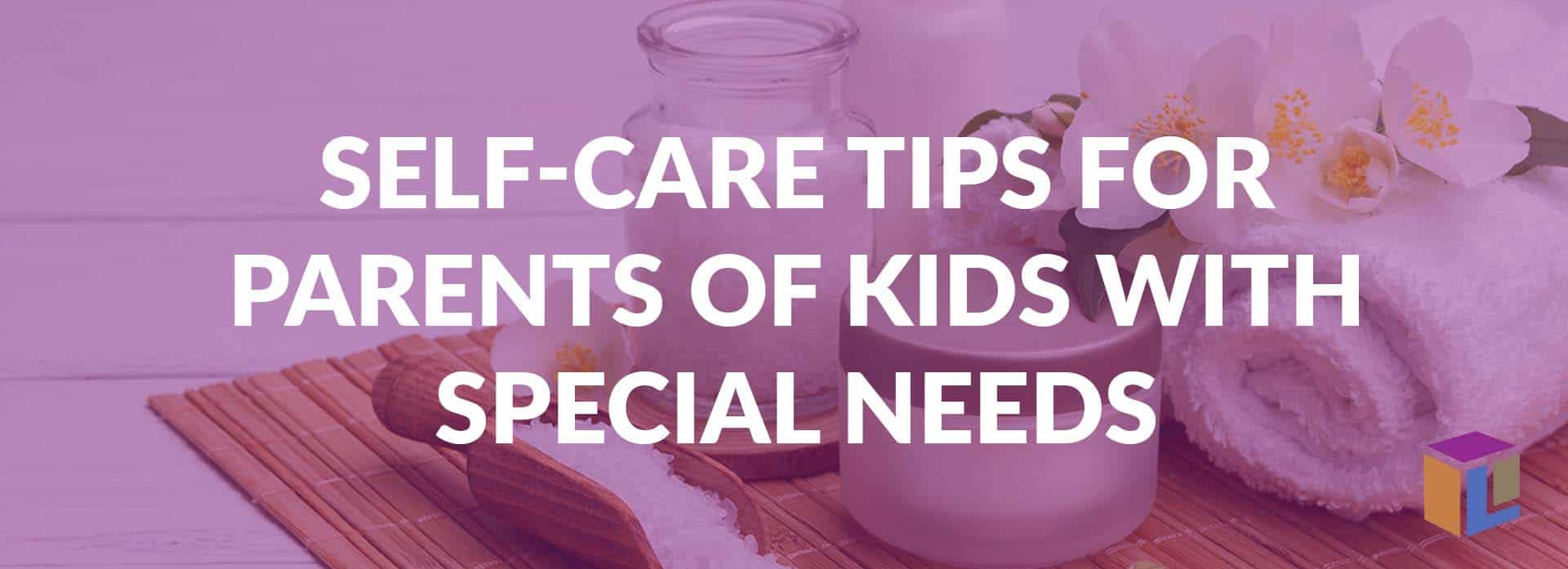 Self-Care For Parents Of Kids With Special Needs