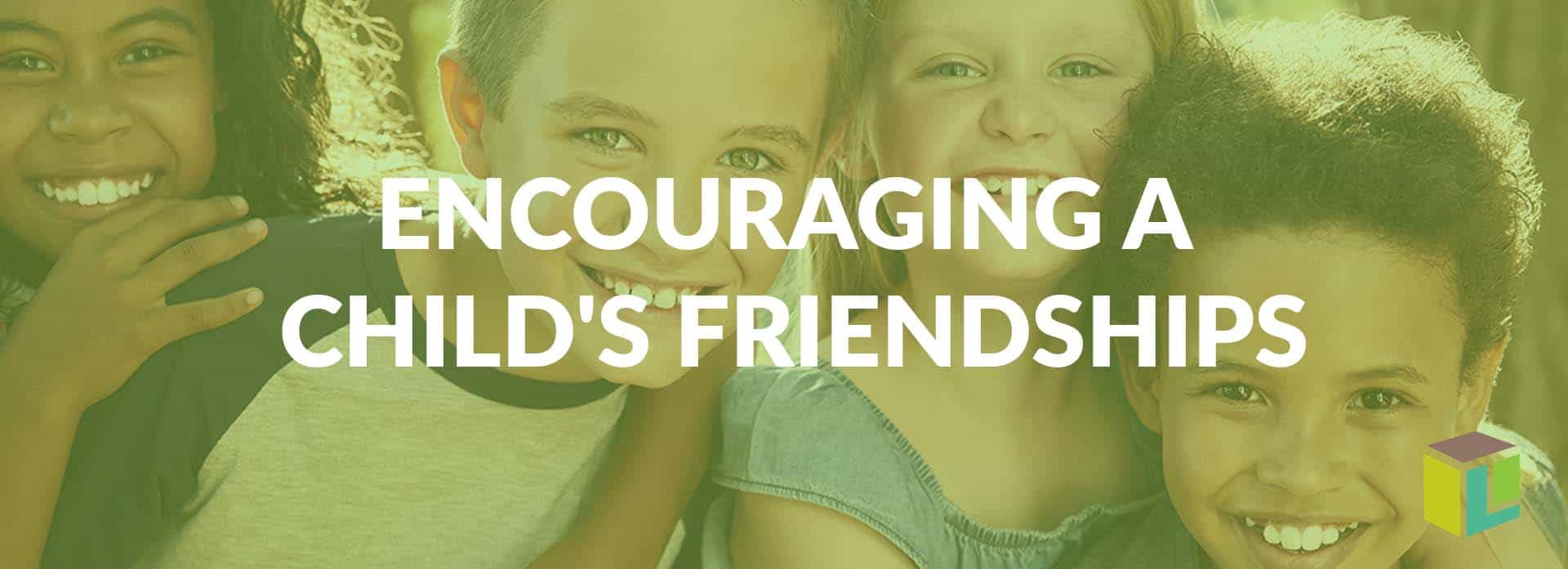 Encouraging A Child's Friendships