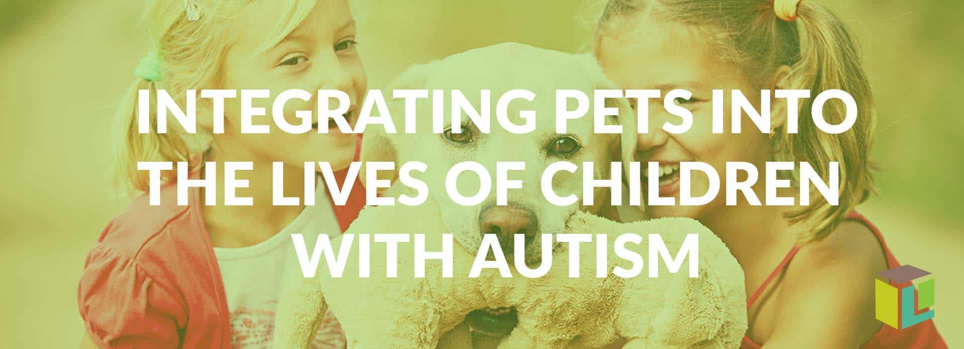 Integrating Pets Into The Lives Of Children With Autism