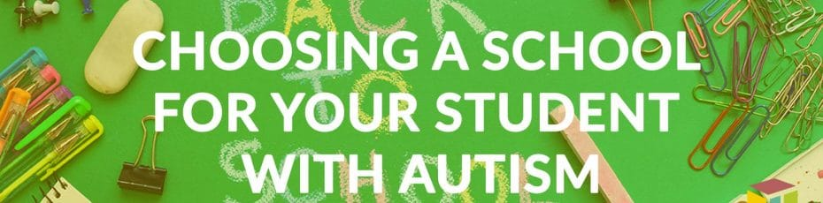 Choosing A School For Your Student With Autism
