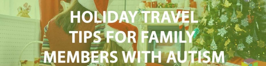 Holiday Travel Tips For Family Members With Autism