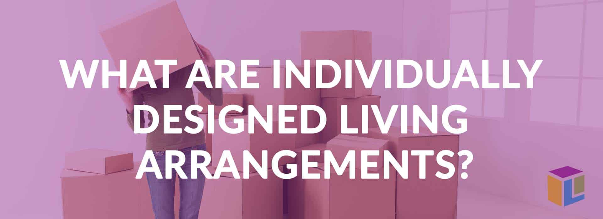 What Are Individually Designed Living Arrangements?