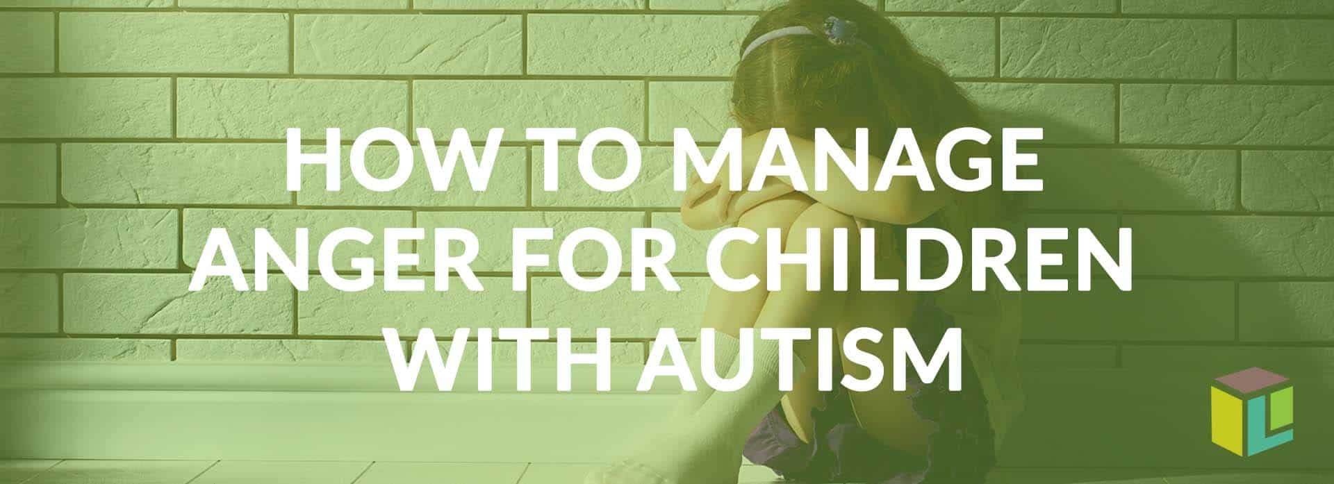 How To Manage Anger For Children With Autism