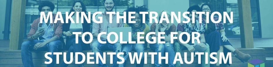 Making the Transition To College For Students With Autism
