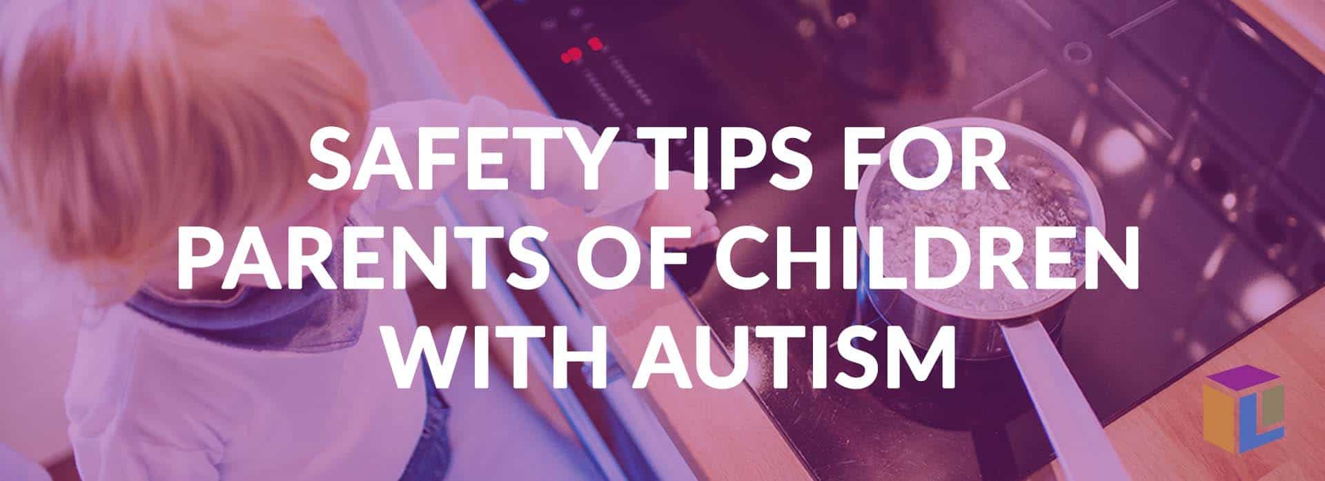 Safety Tips For Parents Of Children With Autism