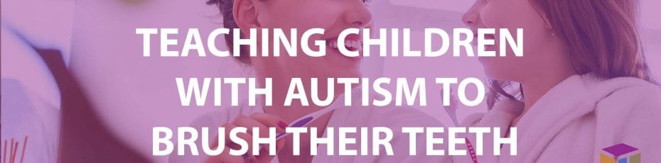 Teaching Children With Autism To Brush Their Teeth