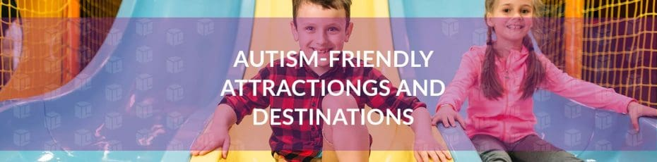 Autism-Friendly Attractions And Destinations
