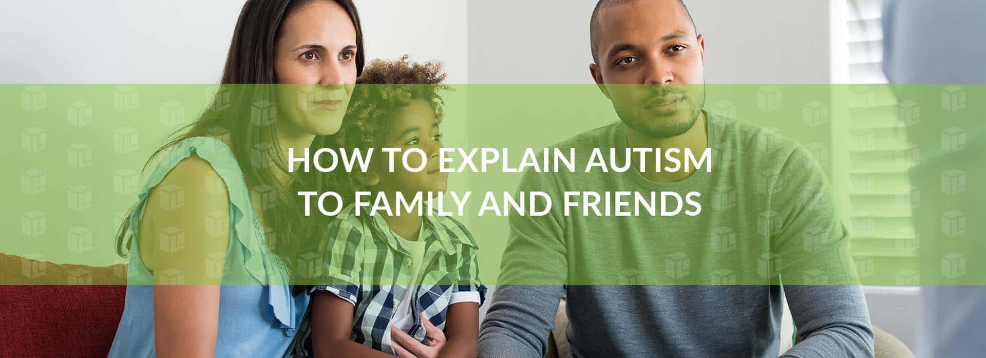 How To Explain Autism To Family And Friends
