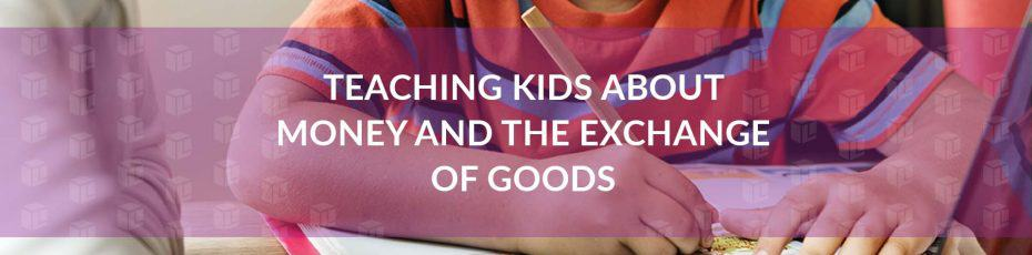Teaching Kids About Money And The Exchange Of Goods