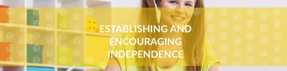 Establishing And Encouraging Independence