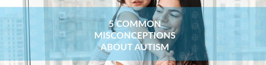 Misconceptions about autism