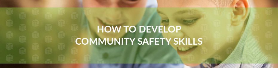How To Develop Community Safety Skills