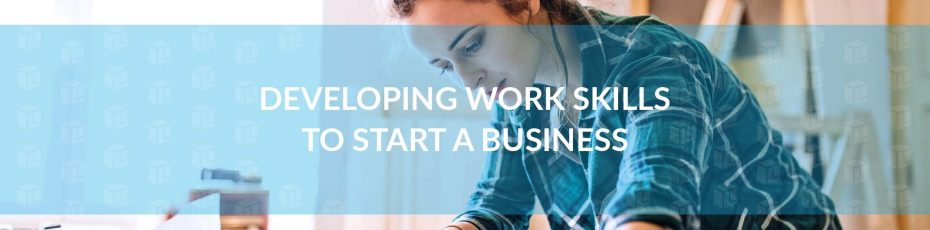 Developing Work Skills To Start A Business