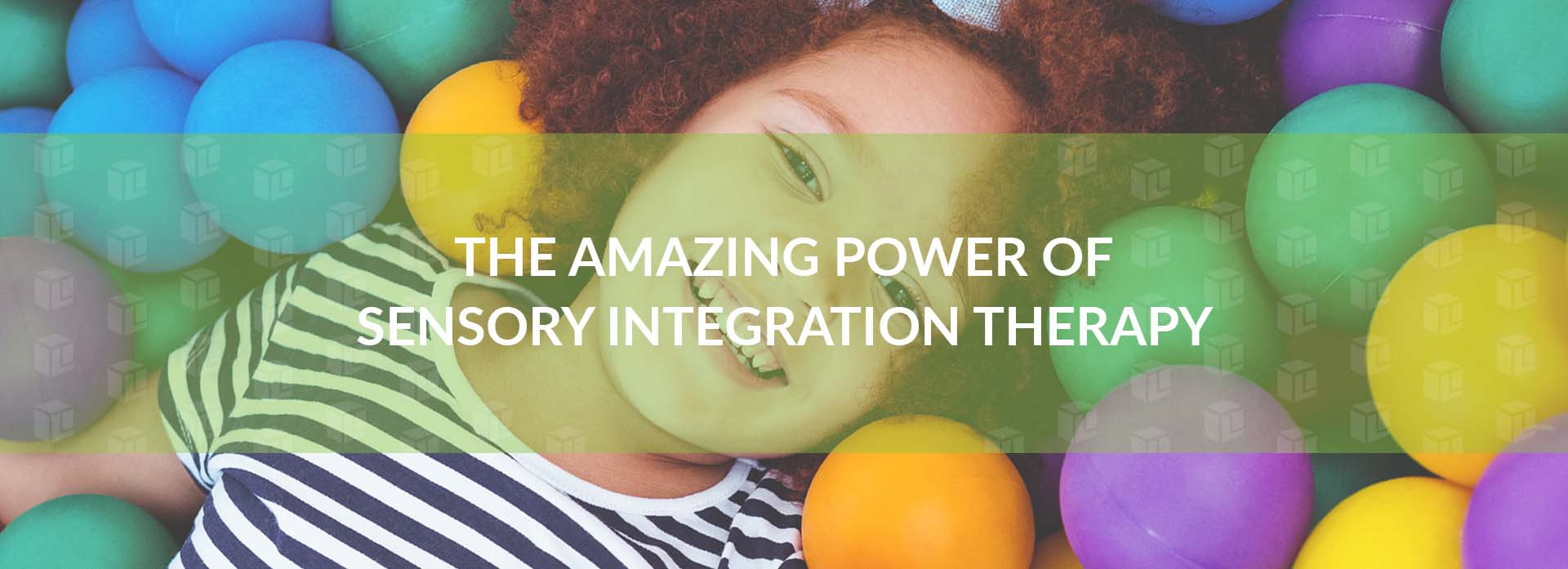 The Amazing Power Of Sensory Integration Therapy