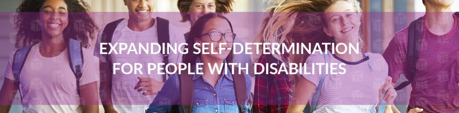 Expanding Self-Determination For People With Disabilities