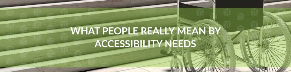 What People Really Mean By Accessibility Needs
