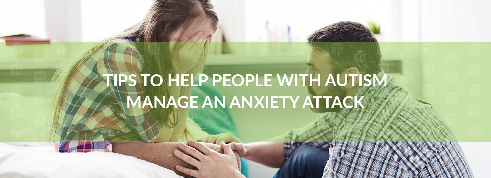 Tips To Help People With Autism Manage An Anxiety Attack