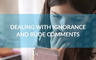 Dealing With Ignorance and Rude Comments