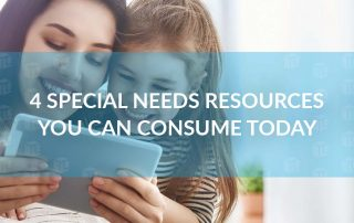 4 Special Needs Resources You Can Consume Today