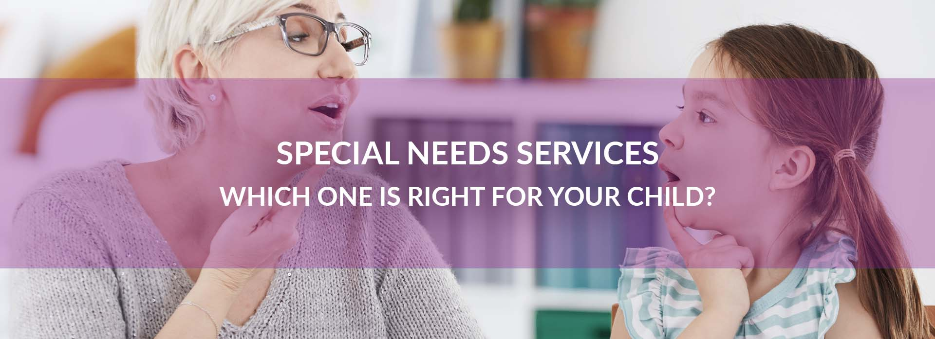Special Needs Services - Which One Is Right For Your Child?