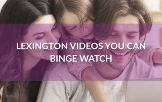 Lexington Videos You Can Binge Watch